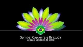 Samba, Capoeira e Brazuca.Beleza e Saudade do Brasil