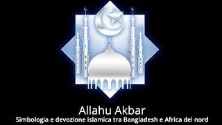 Allahu Akbar. Simbologia e Devozione Islamica tra Bangladesh e Africa del Nord
